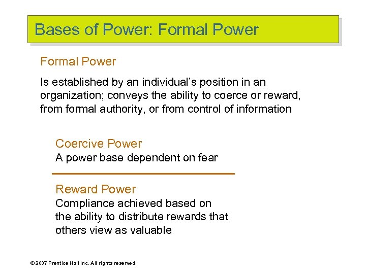 Bases of Power: Formal Power Is established by an individual's position in an organization;