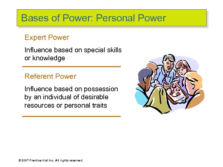 Bases of Power: Personal Power Expert Power Influence based on special skills or knowledge