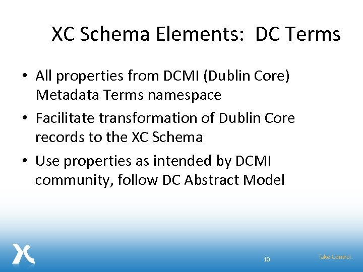 XC Schema Elements: DC Terms • All properties from DCMI (Dublin Core) Metadata Terms