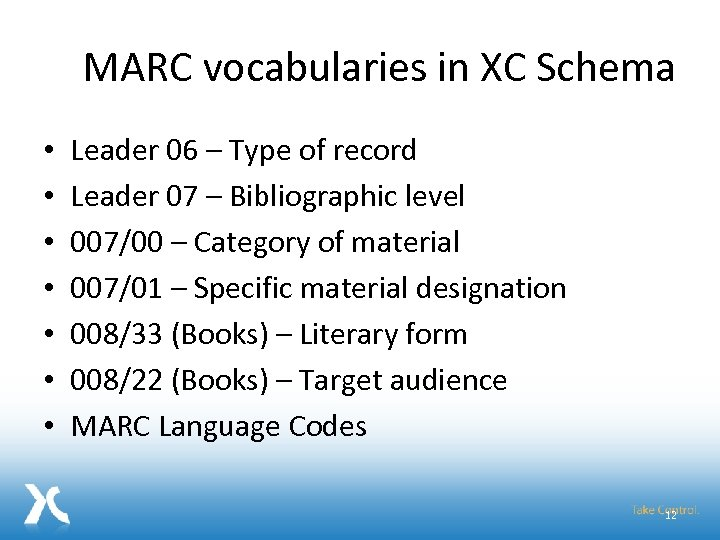 MARC vocabularies in XC Schema • • Leader 06 – Type of record Leader