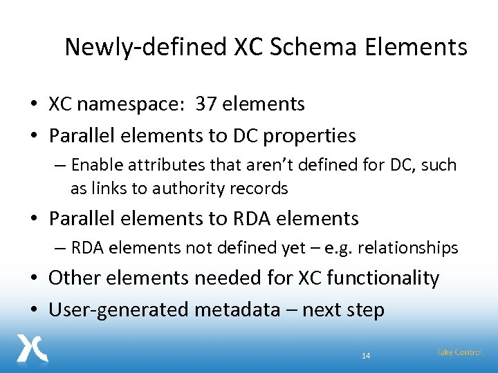 Newly-defined XC Schema Elements • XC namespace: 37 elements • Parallel elements to DC