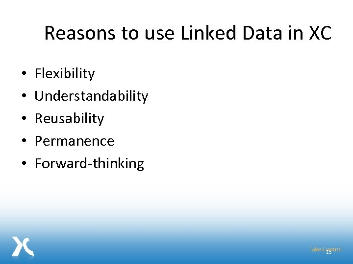 Reasons to use Linked Data in XC • • • Flexibility Understandability Reusability Permanence