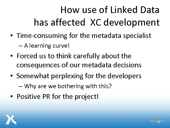 How use of Linked Data has affected XC development • Time-consuming for the metadata