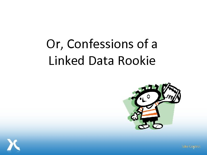 Or, Confessions of a Linked Data Rookie 2