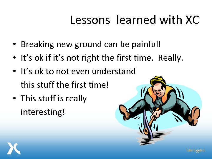Lessons learned with XC • Breaking new ground can be painful! • It's ok