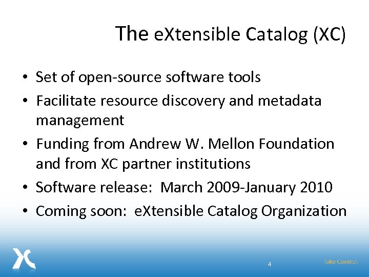 The e. Xtensible Catalog (XC) • Set of open-source software tools • Facilitate resource