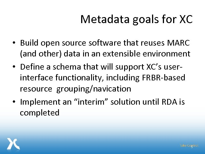 Metadata goals for XC • Build open source software that reuses MARC (and other)