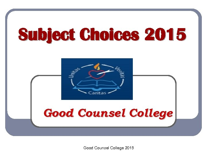 Subject Choices 2015 Good Counsel College 2015