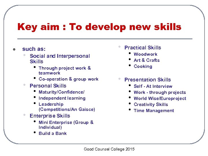 Key aim : To develop new skills l • such as: • Social and