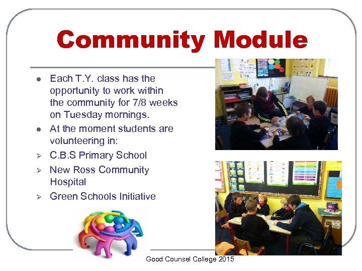 Community Module l l Ø Ø Ø Each T. Y. class has the opportunity