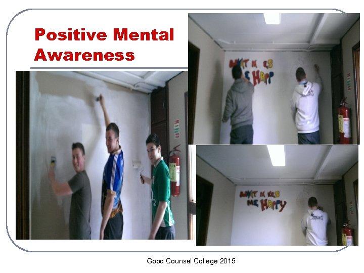 Positive Mental Awareness Good Counsel College 2015