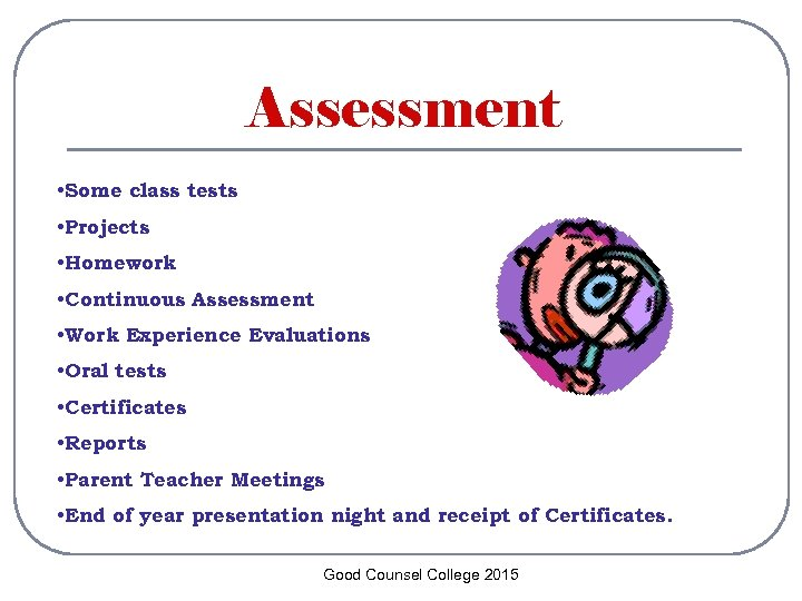 Assessment • Some class tests • Projects • Homework • Continuous Assessment • Work