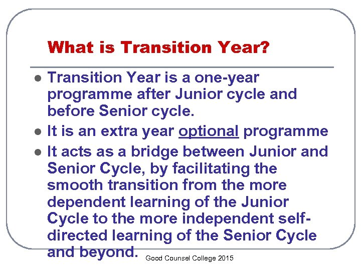 What is Transition Year? l l l Transition Year is a one-year programme after