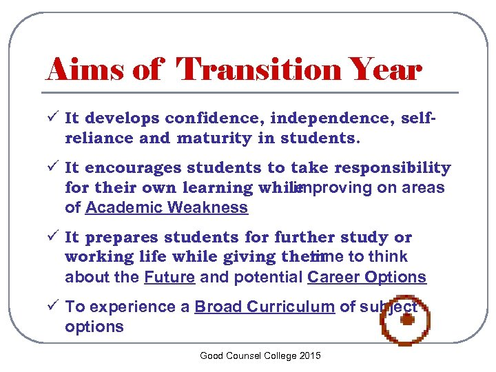 Aims of Transition Year ü It develops confidence, independence, selfreliance and maturity in students.