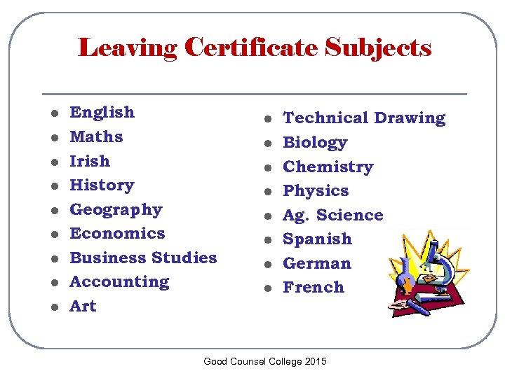 Leaving Certificate Subjects l l l l l English Maths Irish History Geography Economics