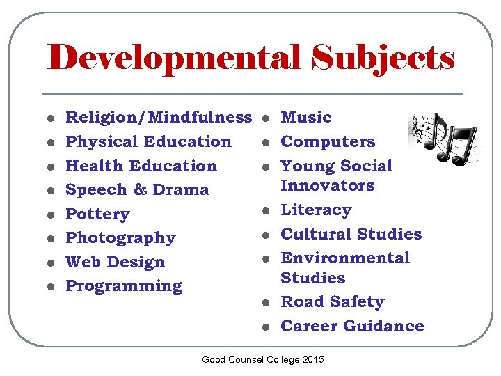 Developmental Subjects l l l l Religion/Mindfulness Physical Education Health Education Speech & Drama