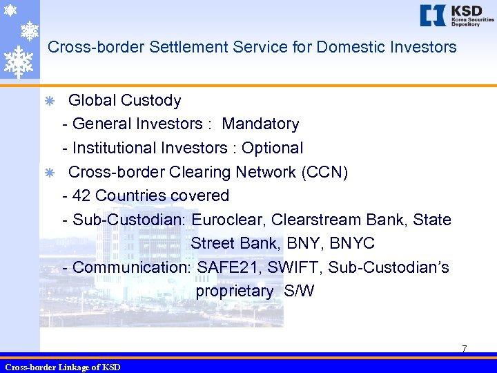 Cross-border Settlement Service for Domestic Investors Global Custody - General Investors : Mandatory -