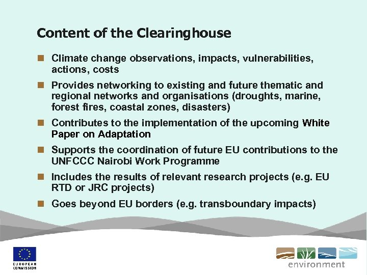 Content of the Clearinghouse n Climate change observations, impacts, vulnerabilities, actions, costs n Provides