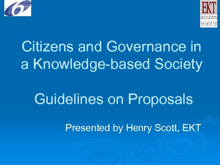 Citizens and Governance in a Knowledge-based Society Guidelines on Proposals Presented by Henry Scott,