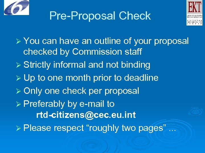 Pre-Proposal Check Ø You can have an outline of your proposal checked by Commission