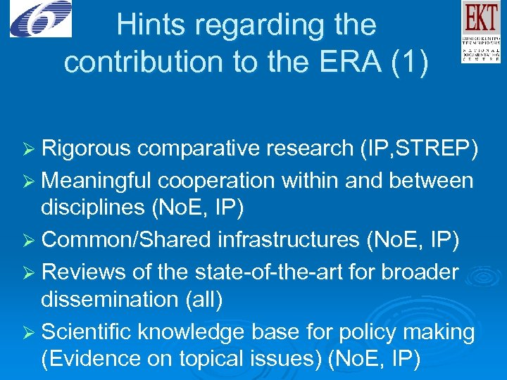 Hints regarding the contribution to the ERA (1) Ø Rigorous comparative research (IP, STREP)