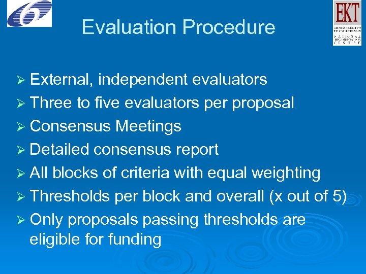 Evaluation Procedure Ø External, independent evaluators Ø Three to five evaluators per proposal Ø