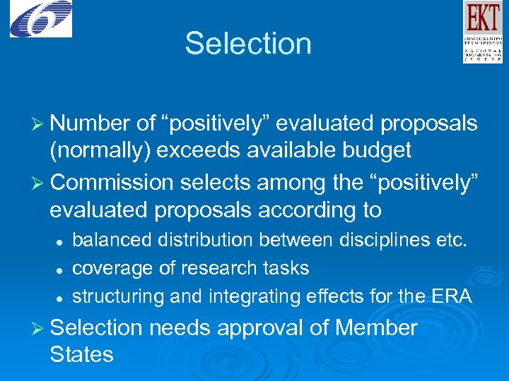 "Selection Ø Number of ""positively"" evaluated proposals (normally) exceeds available budget Ø Commission selects"
