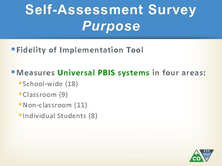 Self-Assessment Survey Purpose § Fidelity of Implementation Tool § Measures Universal PBIS systems in