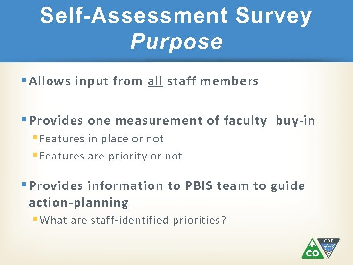 Self-Assessment Survey Purpose § Allows input from all staff members § Provides one measurement