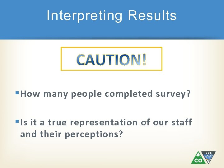 Interpreting Results § How many people completed survey? § Is it a true representation