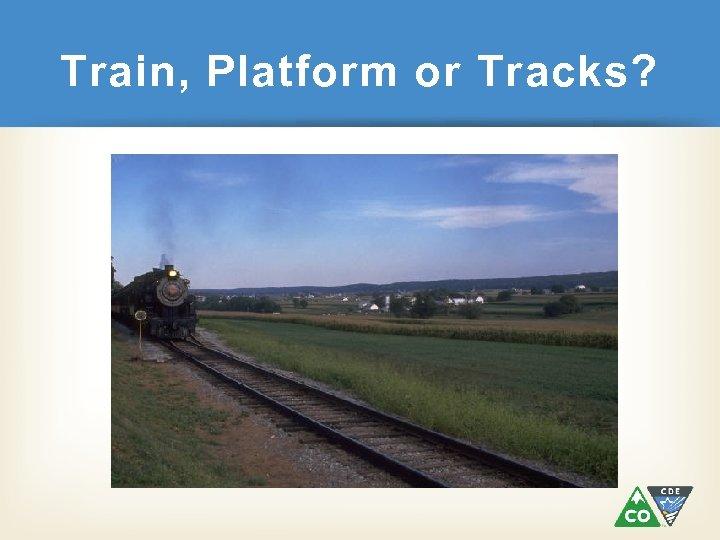 Train, Platform or Tracks?