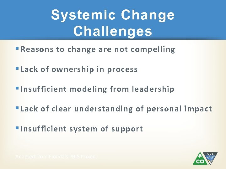 Systemic Change Challenges § Reasons to change are not compelling § Lack of ownership