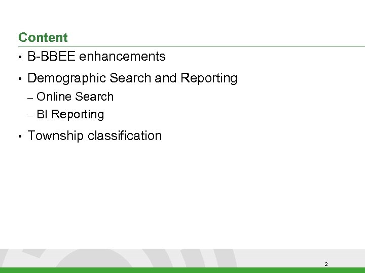 Content • B-BBEE enhancements • Demographic Search and Reporting Online Search – BI Reporting