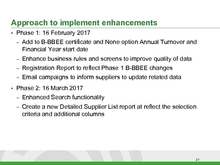 Approach to implement enhancements • Phase 1: 16 February 2017 – – Enhance business
