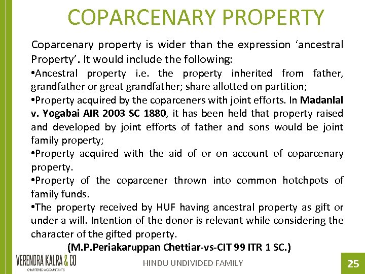 COPARCENARY PROPERTY Coparcenary property is wider than the expression 'ancestral Property'. It would include