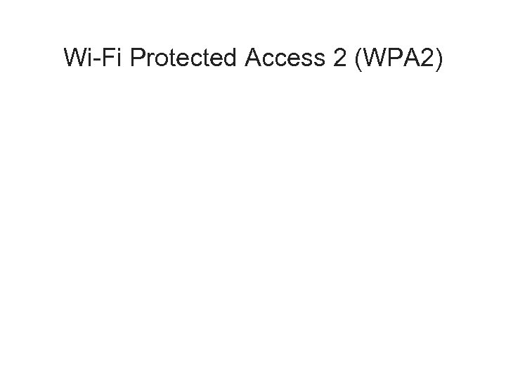 Wi-Fi Protected Access 2 (WPA 2)