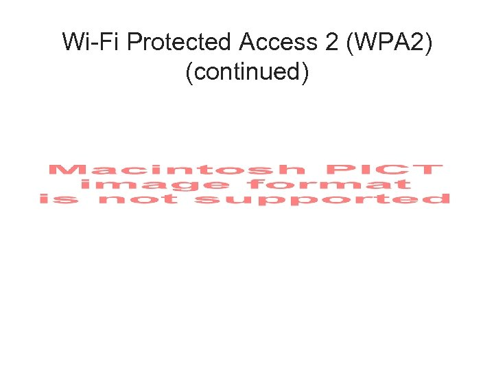 Wi-Fi Protected Access 2 (WPA 2) (continued)