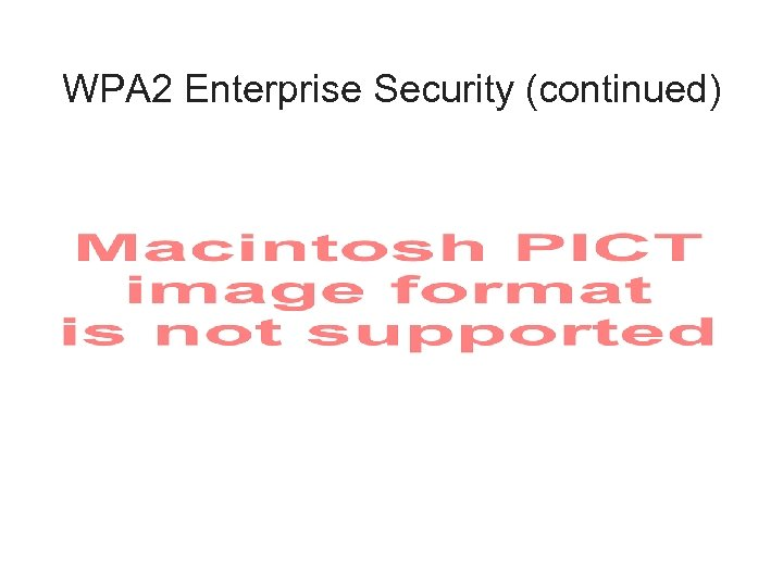 WPA 2 Enterprise Security (continued)