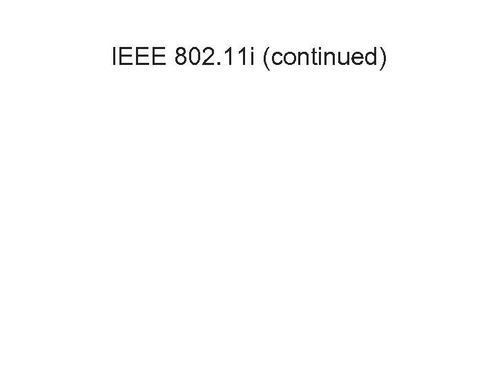 IEEE 802. 11 i (continued)