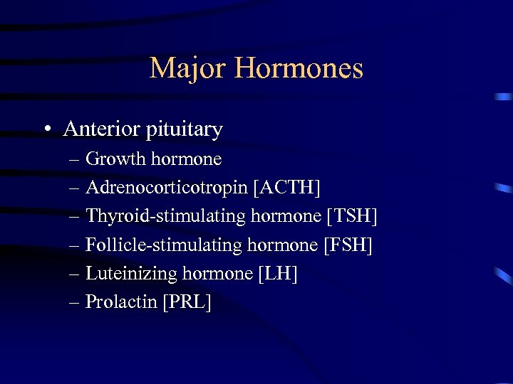 Major Hormones • Anterior pituitary – Growth hormone – Adrenocorticotropin [ACTH] – Thyroid-stimulating hormone