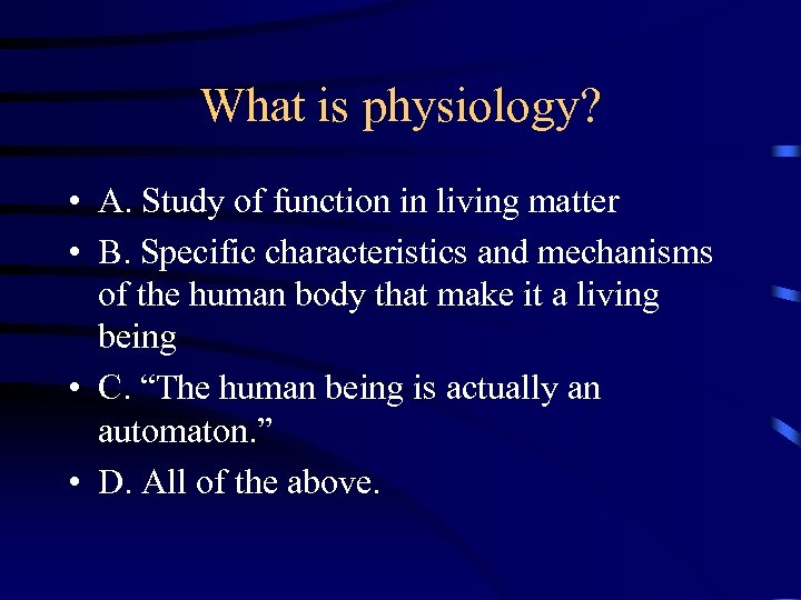 What is physiology? • A. Study of function in living matter • B. Specific