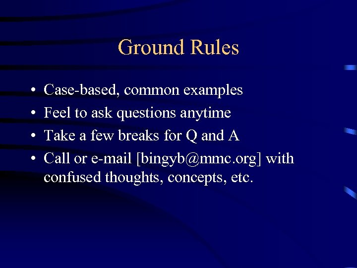 Ground Rules • • Case-based, common examples Feel to ask questions anytime Take a
