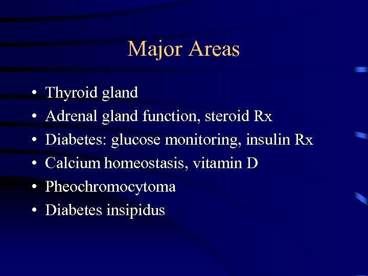 Major Areas • • • Thyroid gland Adrenal gland function, steroid Rx Diabetes: glucose