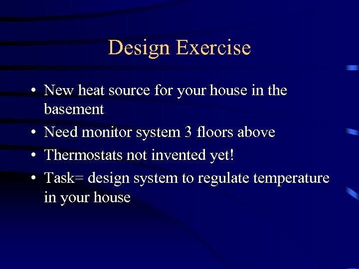 Design Exercise • New heat source for your house in the basement • Need