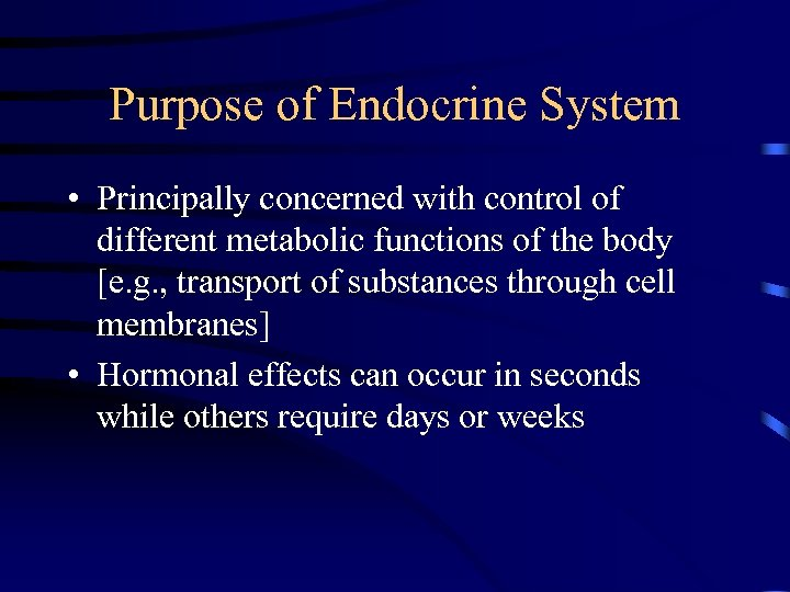 Purpose of Endocrine System • Principally concerned with control of different metabolic functions of