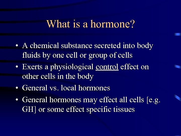 What is a hormone? • A chemical substance secreted into body fluids by one