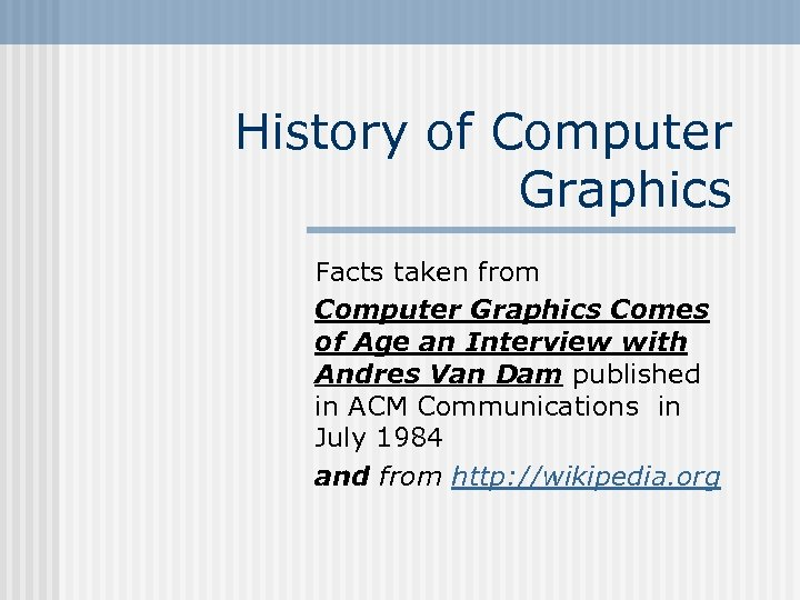 History of Computer Graphics Facts taken from Computer Graphics Comes of Age an Interview