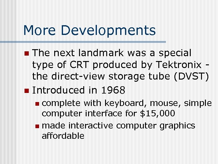 More Developments The next landmark was a special type of CRT produced by Tektronix