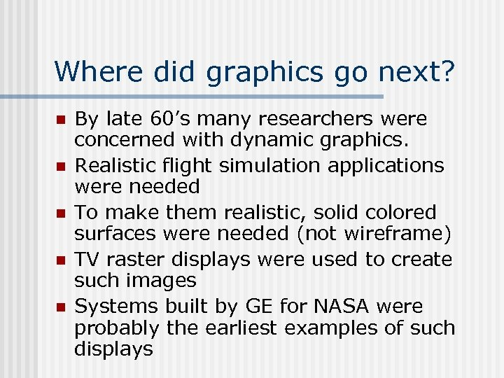 Where did graphics go next? n n n By late 60's many researchers were