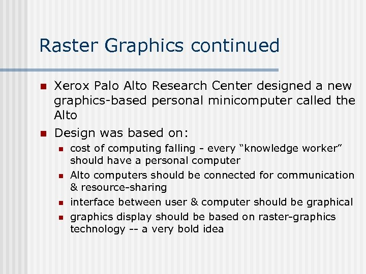 Raster Graphics continued n n Xerox Palo Alto Research Center designed a new graphics-based